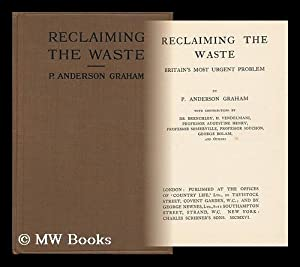 Reclaiming the Waste. Britain's Most Urgent Problem. by P. Anderson Graham. with Contributions...