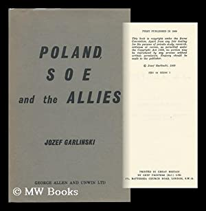 Poland, S. O. E. and the Allies / by Jozef Garlinski ; Translated from the Original Polish by ...