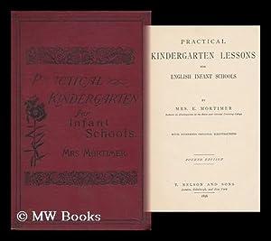Practical Kindergarten Lessons for English Infant Schools / by Mrs. E. Mortimer, Lecturer on ...