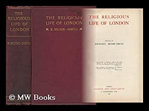 The Religious Life of London, Edited by Richard Mudie-Smith: Mudie-Smith, Richard (1877-1916)