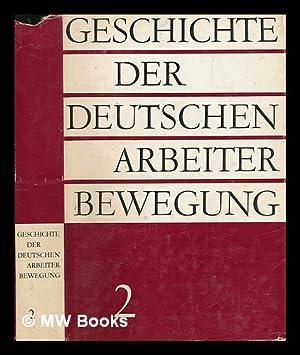 Geschichte der Deutschen Arbeiter Bewegung. Band 2, Vom Ausgang des 19.Jahrhunderts bis 1917: ...