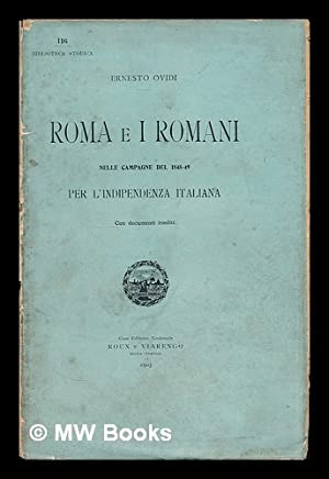 Roma e i romani nelle campagne del 1848-49 per l' indipendenza Italiana. (Con documenti ...