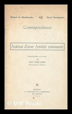 Correspondance. Autour D'Une Amite Naissante: De Ghelderode, Michel. Vandeputte, Henri