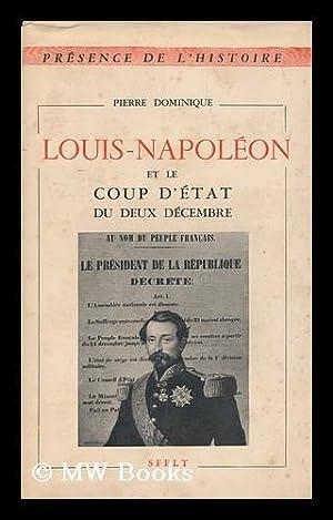 Louis Napoleon Et Le Coup D'Etat Du Deux Decembre / Par Pierre Dominique [Pseud. ]: ...