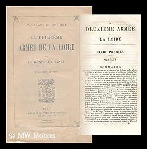 Campagne De 1870-1871 : La Deuxieme Armee De La Loire / Par Le General Chanzy: Chanzy, Antoine...