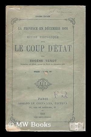 La Province En Decembre 1851 : Etude Historique Sur Le Coup D'Etat / Par Eugene Tenot: Tenot, ...