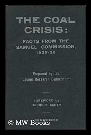 The Coal Crisis : Facts from the Samuel Commission, 1925-26 / with a Foreword by Herbert Smith...