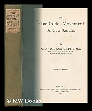 The Free-Trade Movement and its Results / by G. Armitage-Smith: Armitage-Smith, George