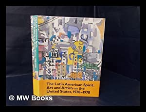 The Latin American Spirit : Art and Artists in the United States, 1920-1970 : Essays / by Luis...