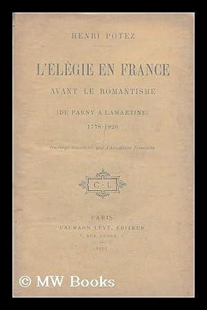 L' Elegie En France Avant Le Romantisme (De Parny a Lamartine) 1778-1820 / Par Henri ...