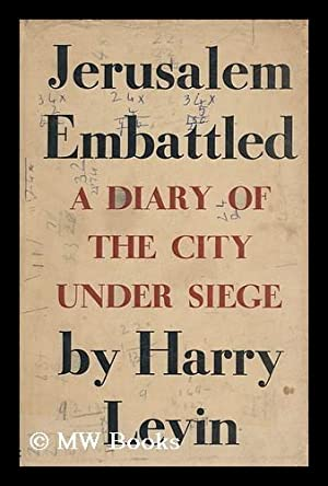 Jerusalem Embattled; a Diary of the City: Levin, Harry