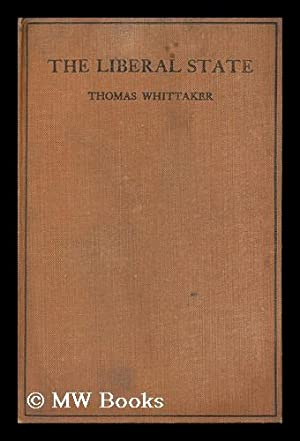 The Liberal State : an Essay in Political Philosophy: Whittaker, Thomas (1856-1935)