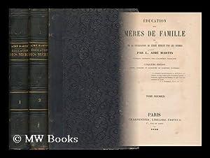 Education Des Meres De Famille : Ou De La Civilisation Du Genre Humain Par Les Femmes / Par L....