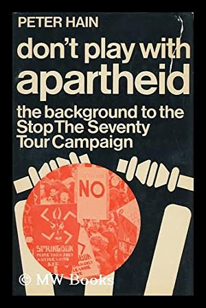 Don't Play with Apartheid : the Background to the Stop the Seventy Tour Campaign: Hain, Peter
