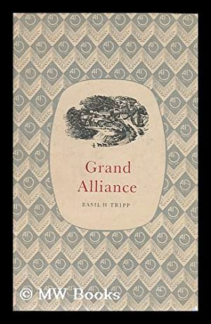 Grand Alliance; a Chapter of Industrial History: Tripp, Basil H.