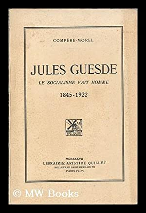 Jules Guesde; Le Socialisme Fait Homme, 1845-1922: Compere-Morel, Adeodat Constant Adolphe (1872-...