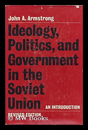 Ideology, Politics, and Government in the Soviet: Armstrong, John Alexander