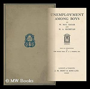 Unemployment Among Boys / by W. McG. Eagar and H. A. Secretan. with an Introduction by the Rt....