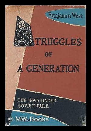 Struggles of a Generation : the Jews under Soviet Rule / Benjamin West: West, Benjamin (1896-)...