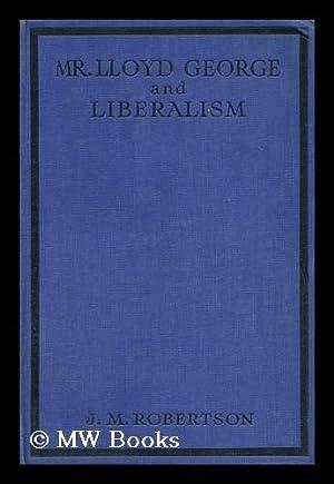Mr. Lloyd George and Liberalism: Robertson, J. M.
