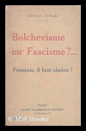Bolchevisme Ou Fascisme? : Francais, IL Faut Choisir!: Aymard, Camille E.