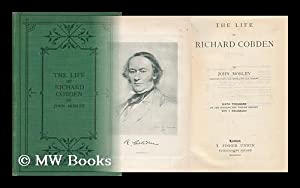 The Life of Richard Cobden / by John Morley: Morley, John, Viscount Morley