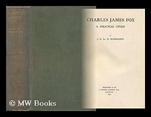 Charles James Fox : a Political Study: Hammond, John Lawrence Le Breton