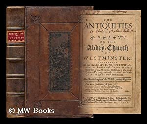 The Antiquities of St. Peter's : Or, the Abbey-Church of Westminster / Containing the ...
