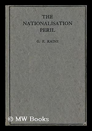 The Nationalisation Peril / by G. E. Raine: Raine, G. E.