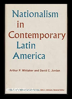 Nationalism in Contemporary Latin America [By] Arthur P. Whitaker and David C. Jordan: Whitaker, ...