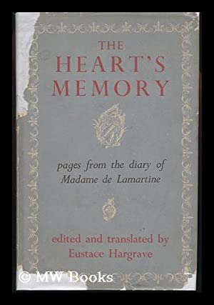 The Heart's Memory; Pages from the Diary of Madame De Lamartine, Edited and Translated by ...