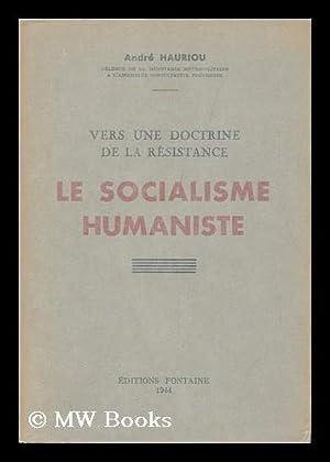 Le Socialisme Humaniste : Vers Une Doctrine De La Resistance: Hauriou, Andre (1897-)