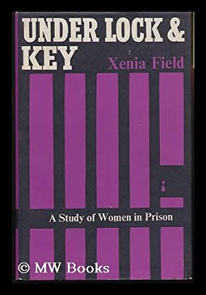 Under Lock and Key : a Study of Women in Prison: Field, Xenia