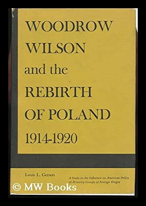 Woodrow Wilson and the Rebirth of Poland,: Gerson, Louis L.
