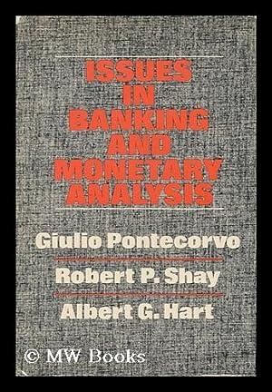 Issues in Banking and Monetary Analysis / Edited by Giulio Pontecorvo, Robert P. Shay and ...