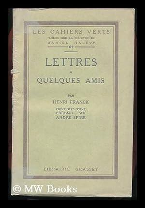 Lettres a Quelques Amis Par Henri Franck, Preface De Andre Spire: Franck, Henri