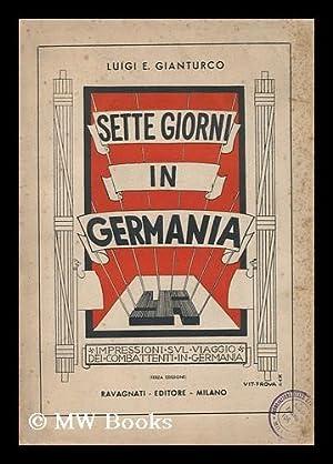 Sette Giorni in Germania; Impressioni Sul Viaggio Dei Combattenti in Germania: Gianturco, Luigi ...