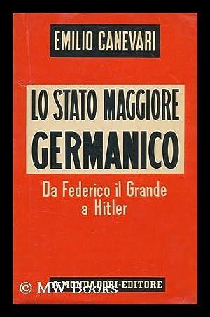 Lo Stato Maggiore Germanico Da Federico IL: Canevari, Emilio