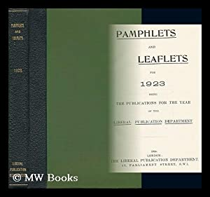 Pamphlets and Leaflets for 1923 / Liberal Publications Department: Liberal Publications ...