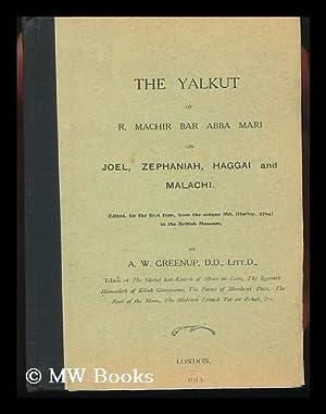 Yalkut of R. MacHir Bar Abba Mari on Joel, Zephaniah, Haggai and Malachi: MacHir Ben Abba Mari. A. ...