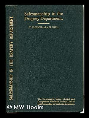 Salesmanship in the Drapery Department / by T. Ellison and A. N. Hill: Ellison, T. A. N. Hill.