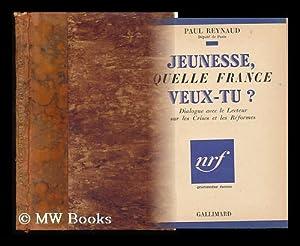 Jeunesse, Quelle France Veux-Tu? Dialogue Avec Le Lecteur Sur Les Crises Et Les Reformes: Reynaud, ...
