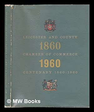 Leicester and County Chamber of Commerce Centenary, 1860-1960: Leicester and County Chamber Of ...