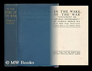 In the Wake of the War : Parliament or Imperial Government? / by Harold Hodge: Hodge, Harold (...