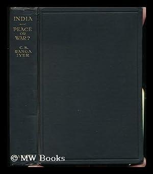 India, Peace or War? / by C. S. Ranga Iyer: Ranga Iyer, C. S.