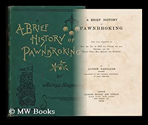 A Brief History of Pawnbroking : with Full Narrative of How the Act of 1872 Was Fought for and ...
