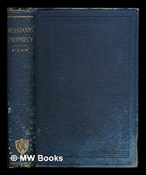 Messianic prophecy : its origin, historical growth, and relation to New Testament fulfilment / by ...
