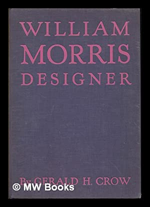 William Morris, designer / by Gerald H. Crow: Crow, Gerald H.