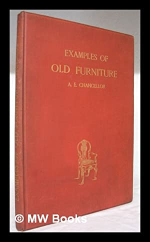Examples of old furniture, English and foreign / drawn and described by Alfred Ernest Chancellor: ...
