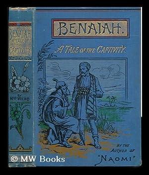 Benaiah : a Tale of the Captivity / by Mrs. Webb ; with Illustrations: Webb-Peploe, Annie, Mrs...